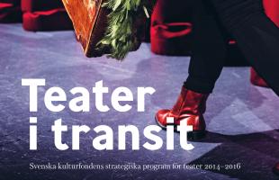 Teater i transit – Svenska kulturfondens strategiska program för teater 2014–2016